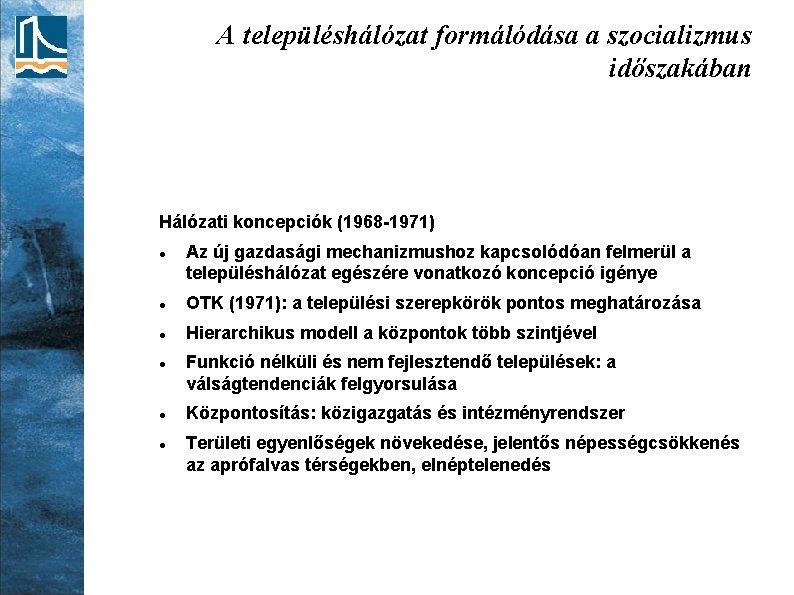 A településhálózat formálódása a szocializmus időszakában Hálózati koncepciók (1968 -1971) Az új gazdasági mechanizmushoz