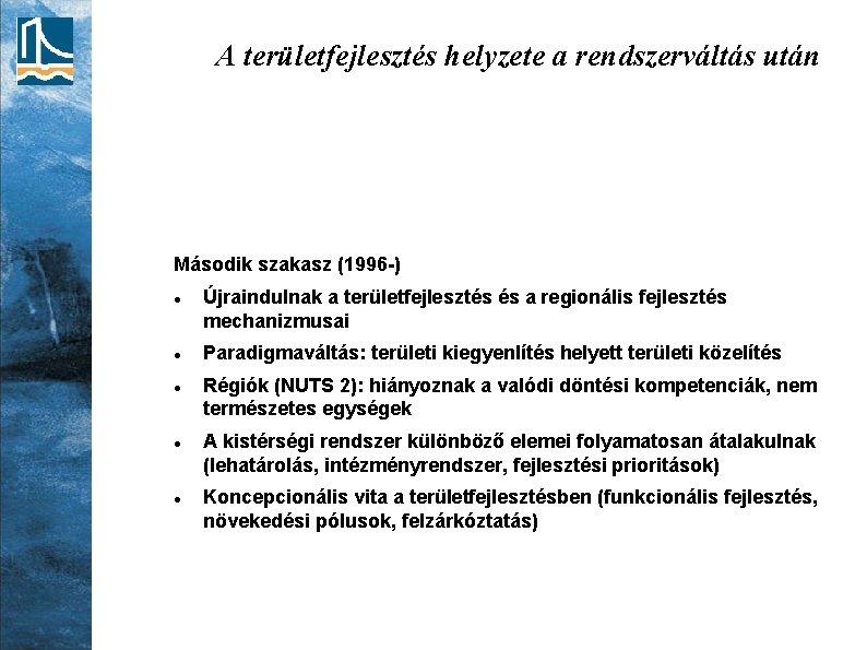 A területfejlesztés helyzete a rendszerváltás után Második szakasz (1996 -) Újraindulnak a területfejlesztés és