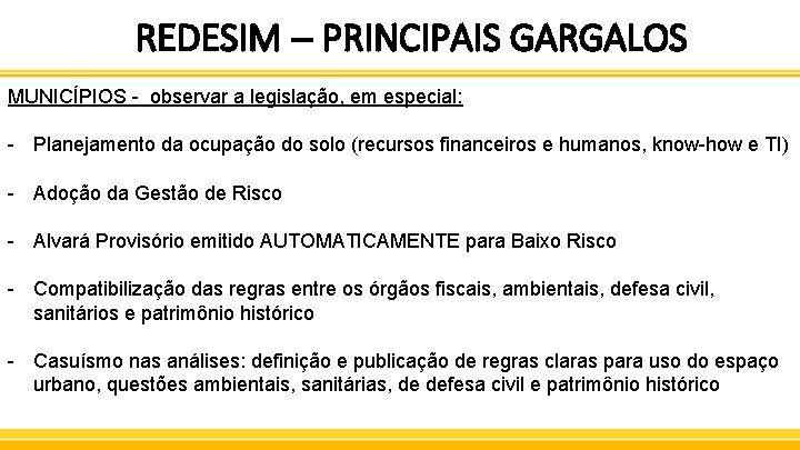 REDESIM – PRINCIPAIS GARGALOS MUNICÍPIOS - observar a legislação, em especial: - Planejamento da