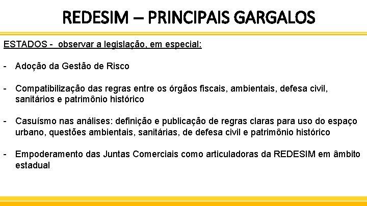 REDESIM – PRINCIPAIS GARGALOS ESTADOS - observar a legislação, em especial: - Adoção da