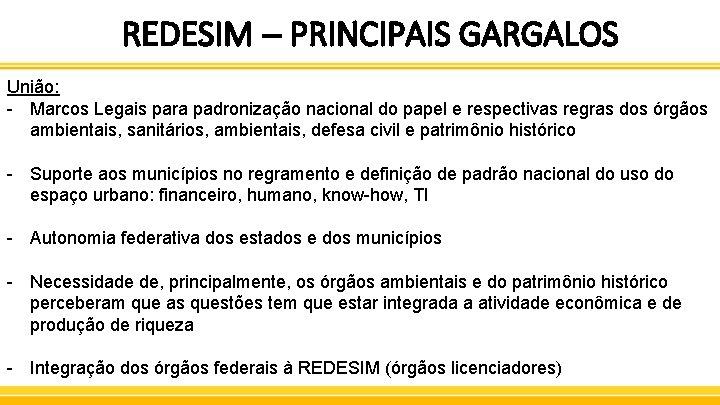 REDESIM – PRINCIPAIS GARGALOS União: - Marcos Legais para padronização nacional do papel e