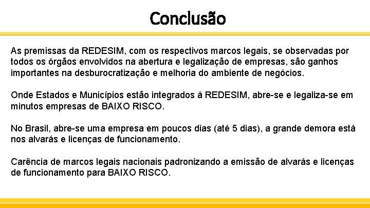 Conclusão As premissas da REDESIM, com os respectivos marcos legais, se observadas por todos