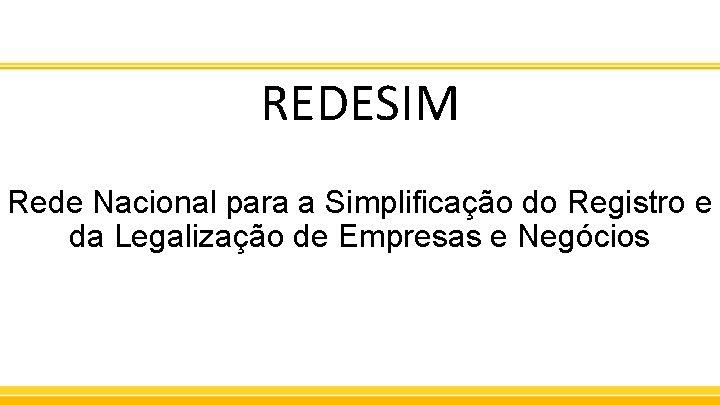 REDESIM Rede Nacional para a Simplificação do Registro e da Legalização de Empresas e