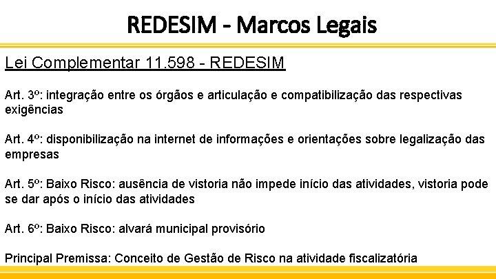 REDESIM - Marcos Legais Lei Complementar 11. 598 - REDESIM Art. 3º: integração entre