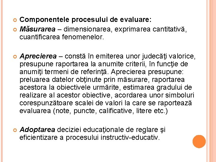 Componentele procesului de evaluare: Măsurarea – dimensionarea, exprimarea cantitativă, cuantificarea fenomenelor. Aprecierea – constă