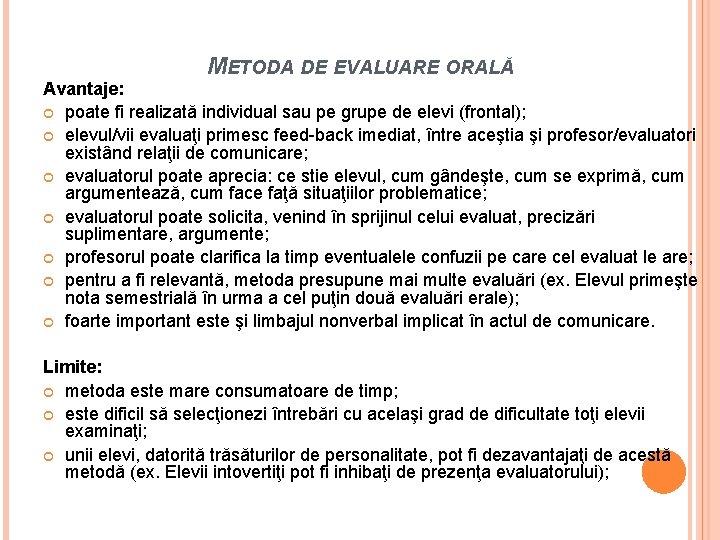 METODA DE EVALUARE ORALĂ Avantaje: poate fi realizată individual sau pe grupe de elevi