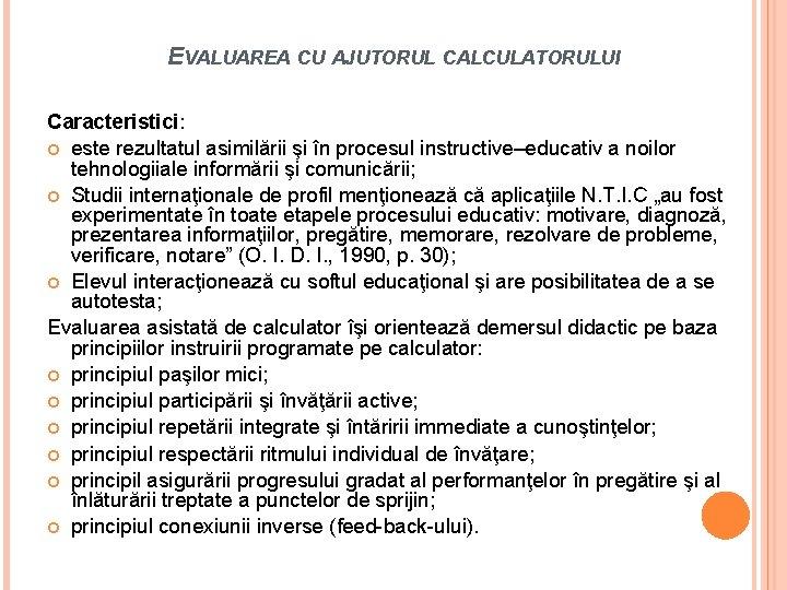 EVALUAREA CU AJUTORUL CALCULATORULUI Caracteristici: este rezultatul asimilării şi în procesul instructive–educativ a noilor