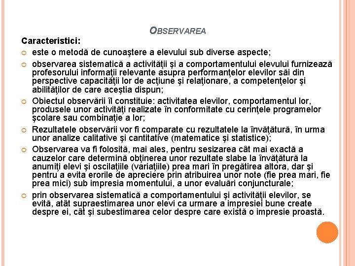 OBSERVAREA Caracteristici: este o metodă de cunoaştere a elevului sub diverse aspecte; observarea sistematică
