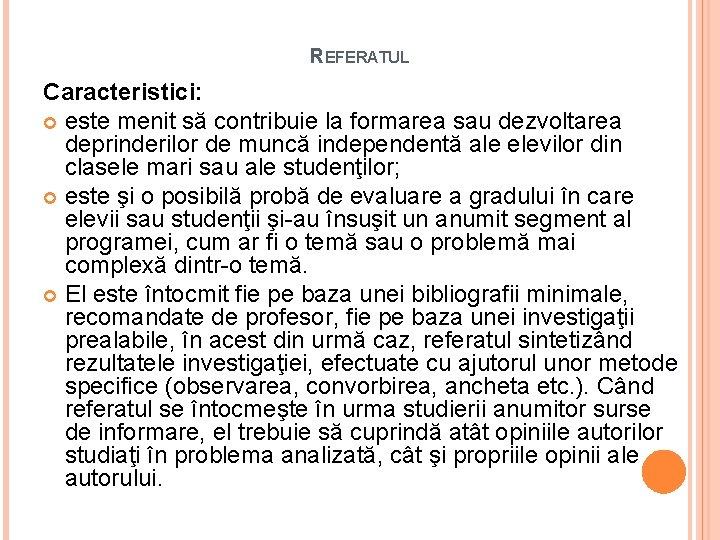 REFERATUL Caracteristici: este menit să contribuie la formarea sau dezvoltarea deprinderilor de muncă independentă