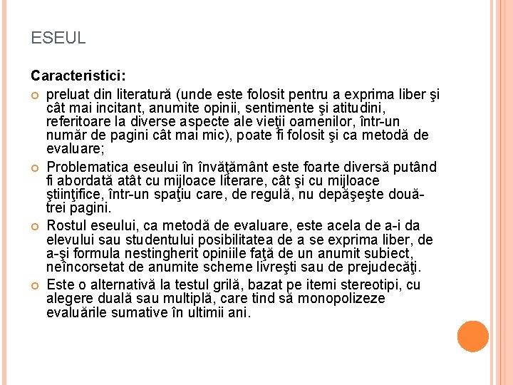 ESEUL Caracteristici: preluat din literatură (unde este folosit pentru a exprima liber şi cât