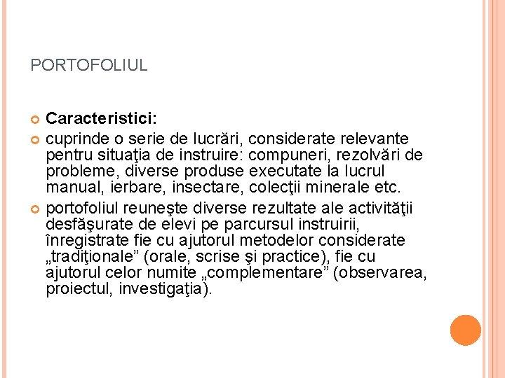PORTOFOLIUL Caracteristici: cuprinde o serie de lucrări, considerate relevante pentru situaţia de instruire: compuneri,