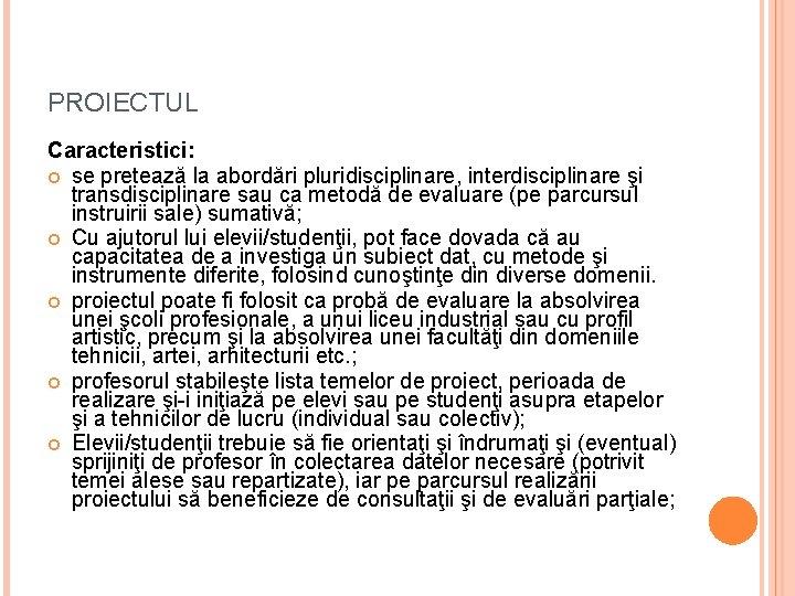PROIECTUL Caracteristici: se pretează la abordări pluridisciplinare, interdisciplinare şi transdisciplinare sau ca metodă de