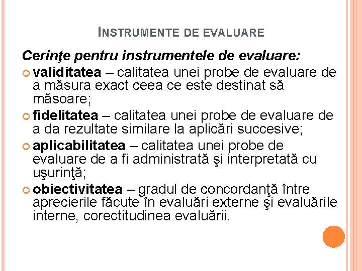 INSTRUMENTE DE EVALUARE Cerinţe pentru instrumentele de evaluare: validitatea – calitatea unei probe de
