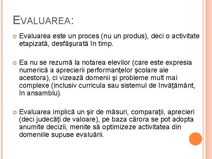 EVALUAREA: Evaluarea este un proces (nu un produs), deci o activitate etapizată, desfăşurată în