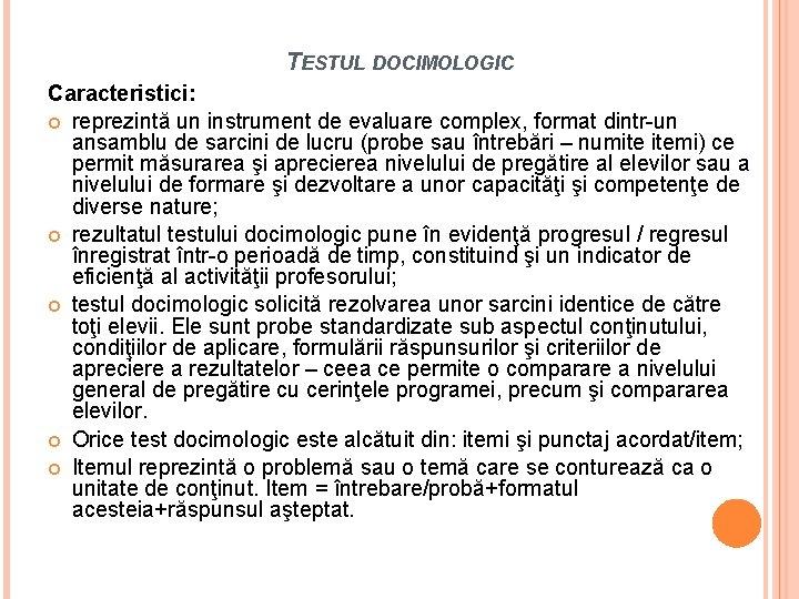 TESTUL DOCIMOLOGIC Caracteristici: reprezintă un instrument de evaluare complex, format dintr-un ansamblu de sarcini