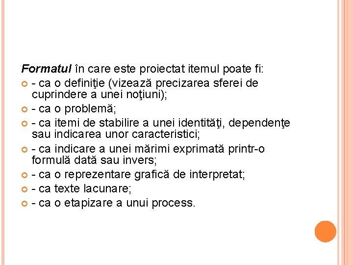 Formatul în care este proiectat itemul poate fi: - ca o definiţie (vizează precizarea