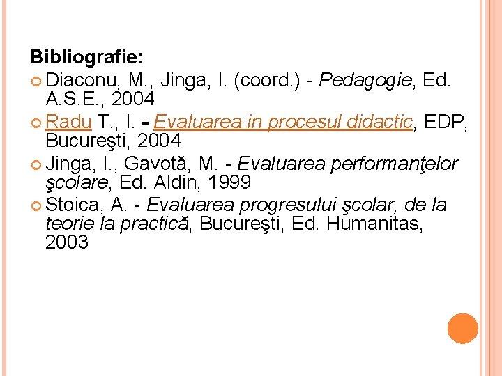 Bibliografie: Diaconu, M. , Jinga, I. (coord. ) - Pedagogie, Ed. A. S. E.