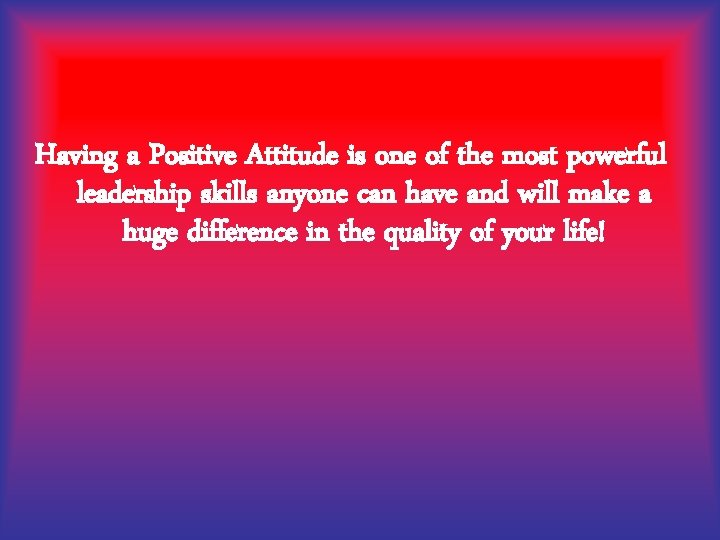 Having a Positive Attitude is one of the most powerful leadership skills anyone can