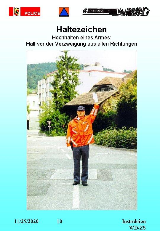POLICE Haltezeichen Hochhalten eines Armes: Halt vor der Verzweigung aus allen Richtungen 11/25/2020 10