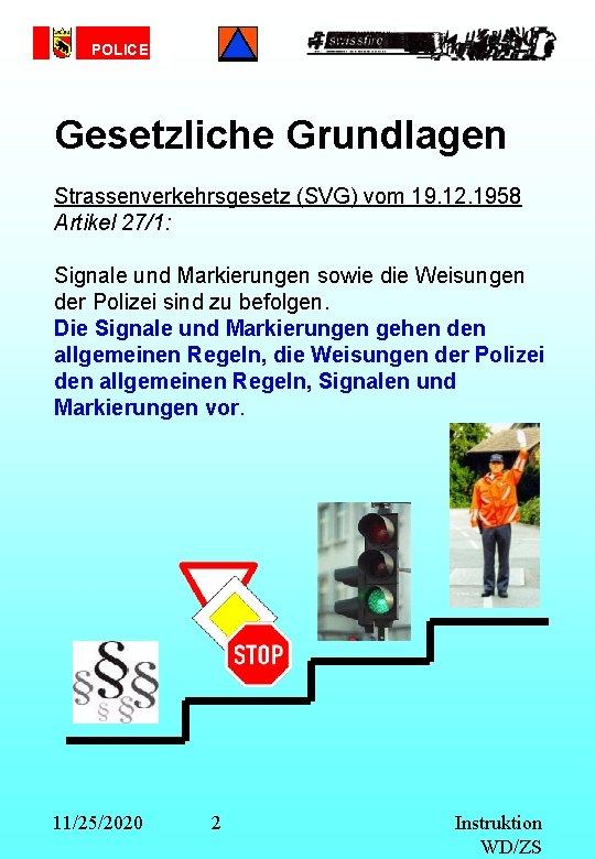 POLICE Gesetzliche Grundlagen Strassenverkehrsgesetz (SVG) vom 19. 12. 1958 Artikel 27/1: Signale und Markierungen