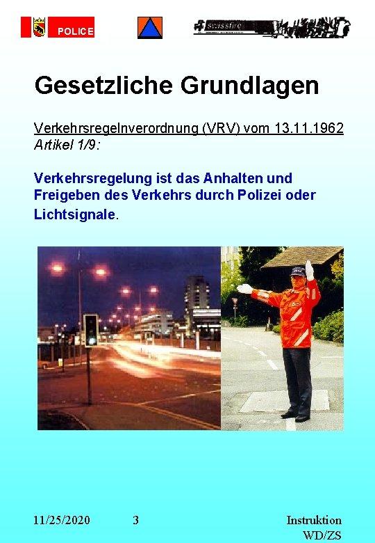 POLICE Gesetzliche Grundlagen Verkehrsregelnverordnung (VRV) vom 13. 11. 1962 Artikel 1/9: Verkehrsregelung ist das