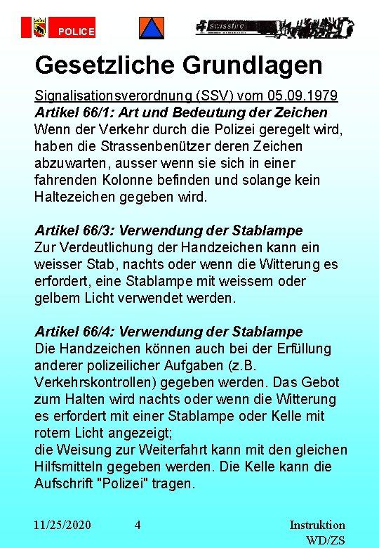 POLICE Gesetzliche Grundlagen Signalisationsverordnung (SSV) vom 05. 09. 1979 Artikel 66/1: Art und Bedeutung