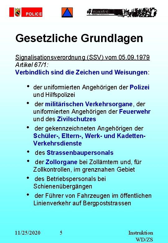 POLICE Gesetzliche Grundlagen Signalisationsverordnung (SSV) vom 05. 09. 1979 Artikel 67/1: Verbindlich sind die