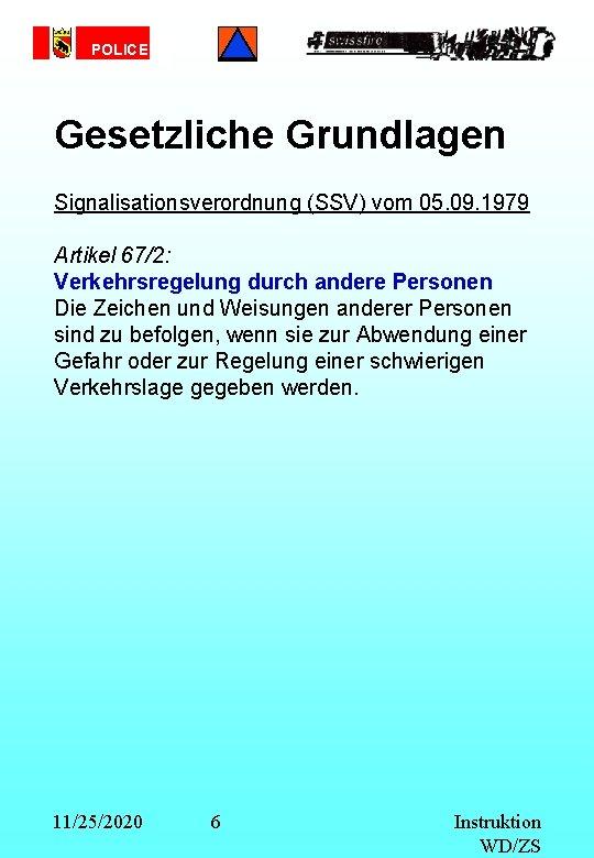 POLICE Gesetzliche Grundlagen Signalisationsverordnung (SSV) vom 05. 09. 1979 Artikel 67/2: Verkehrsregelung durch andere