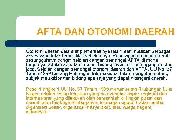 AFTA DAN OTONOMI DAERAH Otonomi daerah dalam implementasinya telah menimbulkan berbagai akses yang tidak
