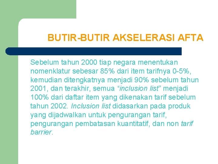 BUTIR-BUTIR AKSELERASI AFTA Sebelum tahun 2000 tiap negara menentukan nomenklatur sebesar 85% dari item