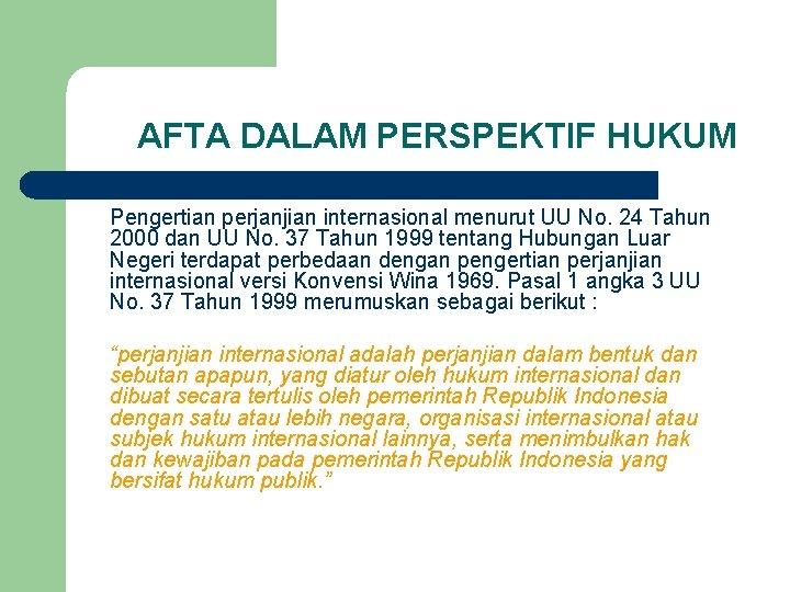 AFTA DALAM PERSPEKTIF HUKUM Pengertian perjanjian internasional menurut UU No. 24 Tahun 2000 dan