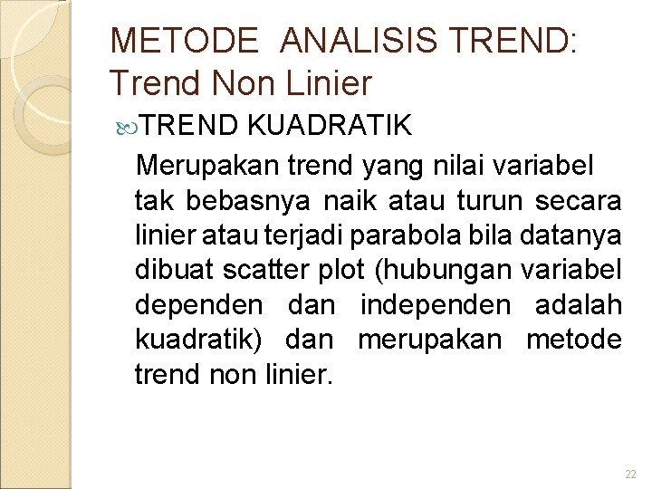 METODE ANALISIS TREND: Trend Non Linier TREND KUADRATIK Merupakan trend yang nilai variabel tak