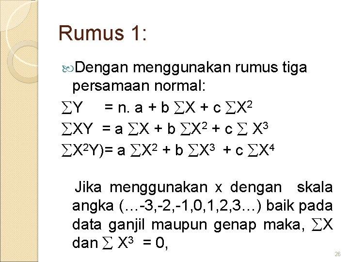 Rumus 1: Dengan menggunakan rumus tiga persamaan normal: Y = n. a + b