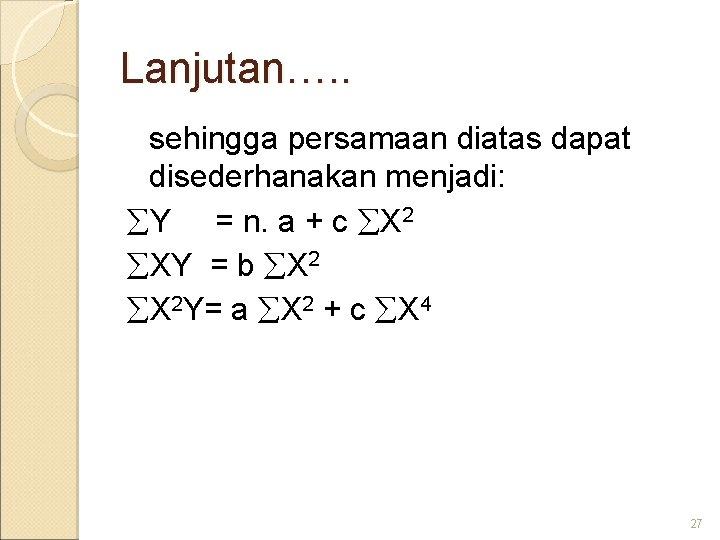 Lanjutan…. . sehingga persamaan diatas dapat disederhanakan menjadi: Y = n. a + c