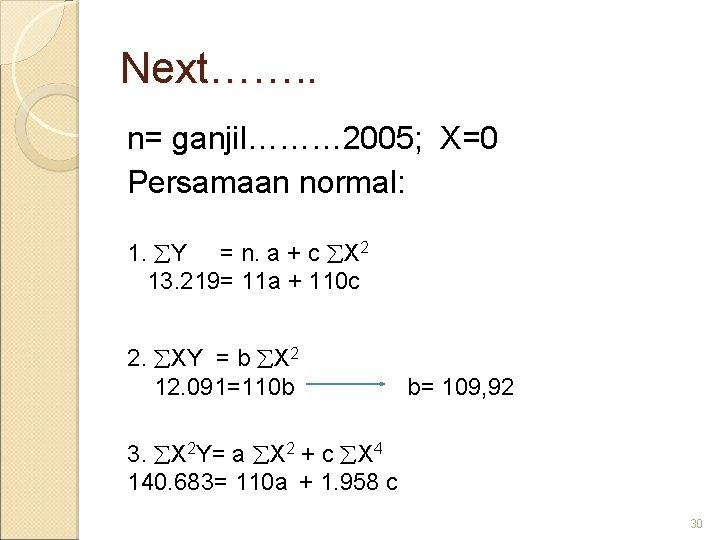 Next……. . n= ganjil……… 2005; X=0 Persamaan normal: 1. Y = n. a +