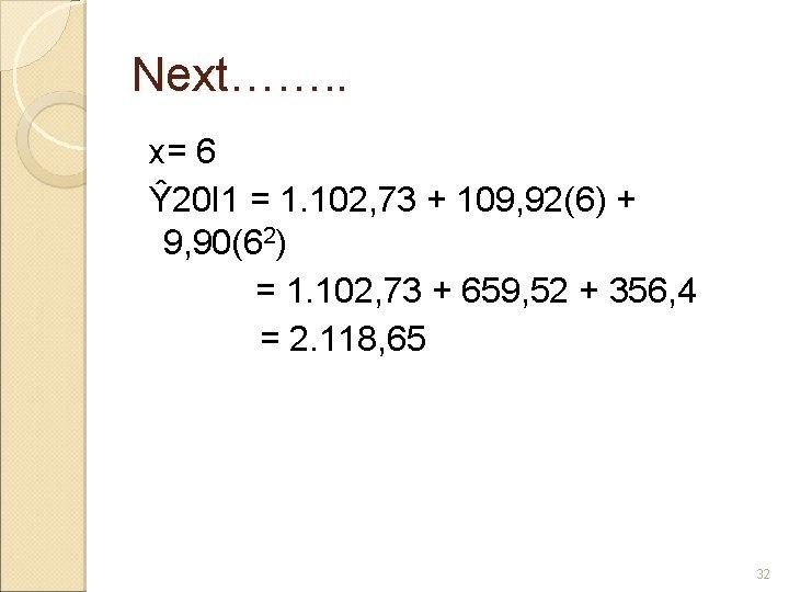 Next……. . x= 6 Ŷ 20 I 1 = 1. 102, 73 + 109,
