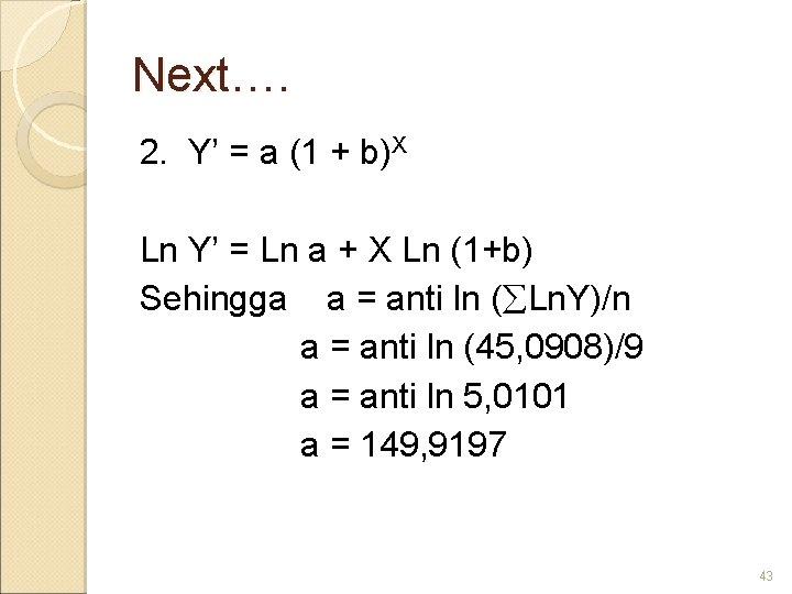 Next…. 2. Y' = a (1 + b)X Ln Y' = Ln a +