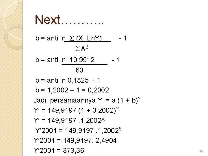 Next………. . b = anti ln (X. Ln. Y) - 1 X 2 b