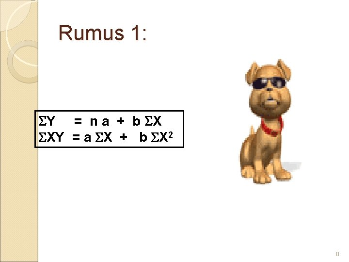 Rumus 1: Y = n a + b X XY = a X +
