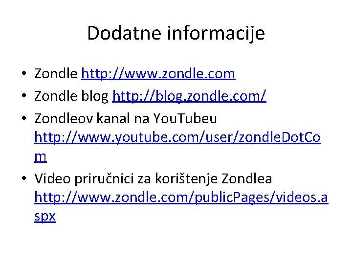 Dodatne informacije • Zondle http: //www. zondle. com • Zondle blog http: //blog. zondle.