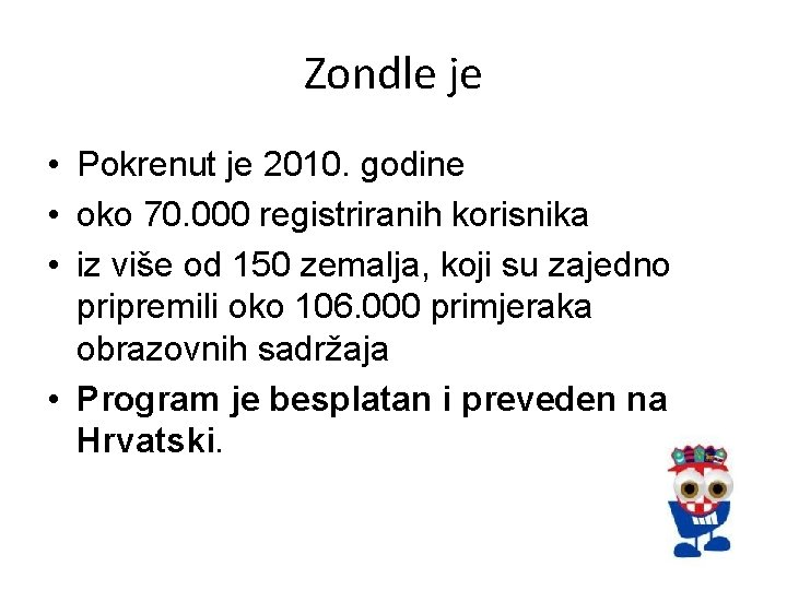 Zondle je • Pokrenut je 2010. godine • oko 70. 000 registriranih korisnika •