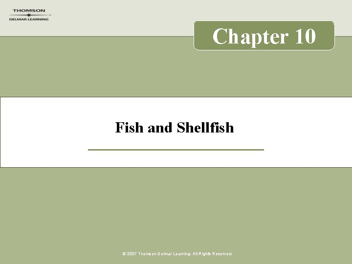 Chapter 10 Fish and Shellfish © 2007 Thomson Delmar Learning. All Rights Reserved.