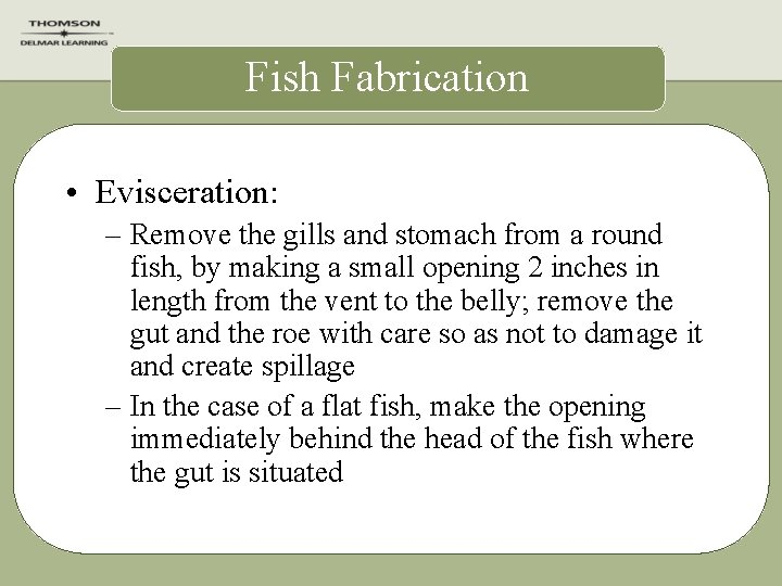 Fish Fabrication • Evisceration: – Remove the gills and stomach from a round fish,