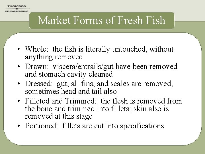 Market Forms of Fresh Fish • Whole: the fish is literally untouched, without anything