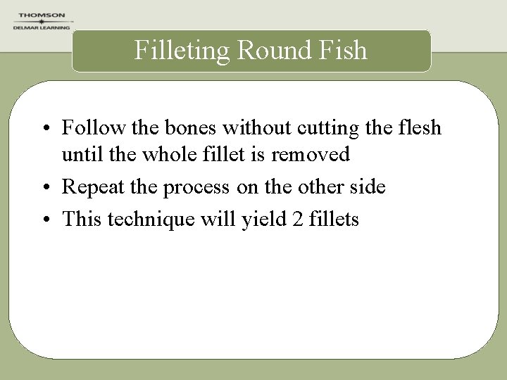 Filleting Round Fish • Follow the bones without cutting the flesh until the whole