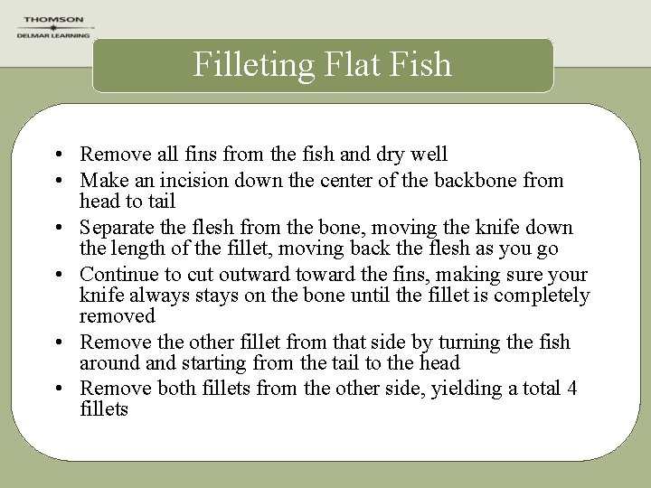 Filleting Flat Fish • Remove all fins from the fish and dry well •