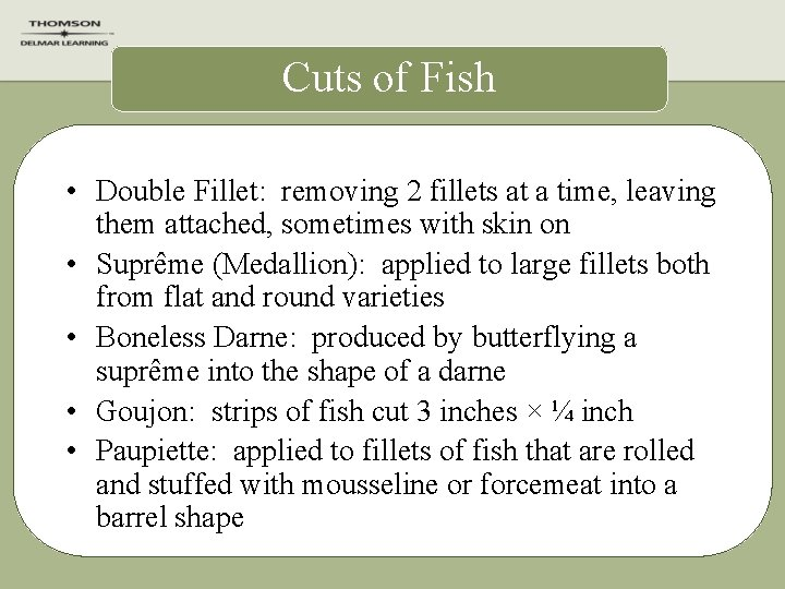 Cuts of Fish • Double Fillet: removing 2 fillets at a time, leaving them