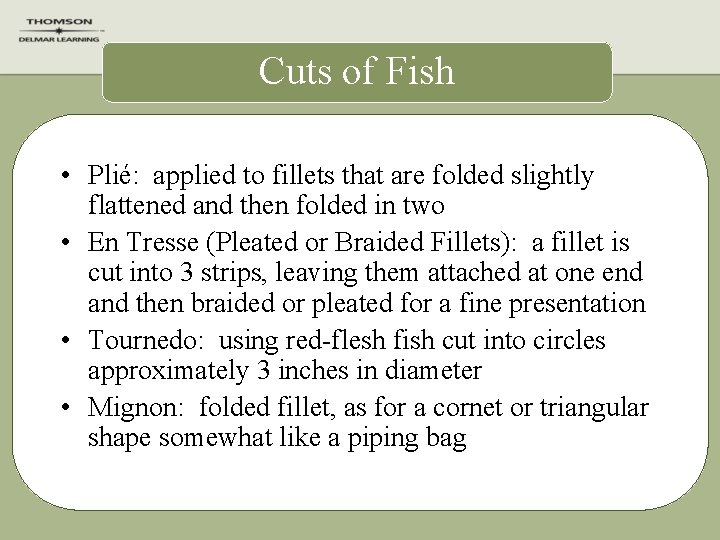 Cuts of Fish • Plié: applied to fillets that are folded slightly flattened and