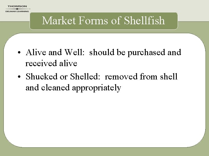 Market Forms of Shellfish • Alive and Well: should be purchased and received alive