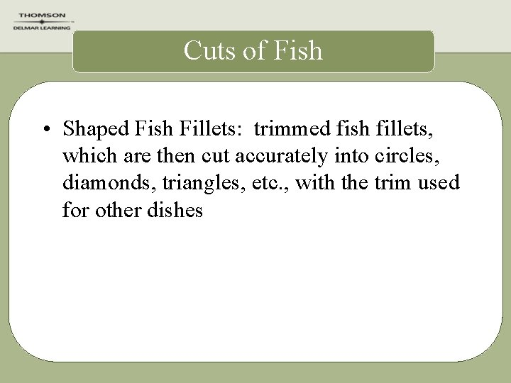 Cuts of Fish • Shaped Fish Fillets: trimmed fish fillets, which are then cut